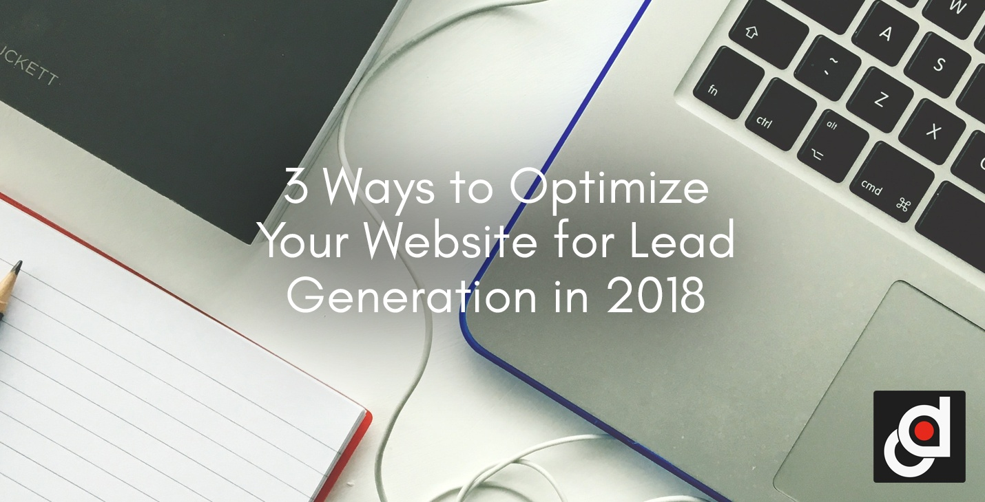 3 Ways to Optimize Your Website for Lead Generation in 2018