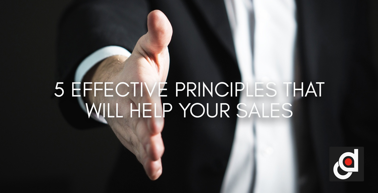 5 EFFECTIVE PRINCIPLES THAT WILL HELP YOUR SALES