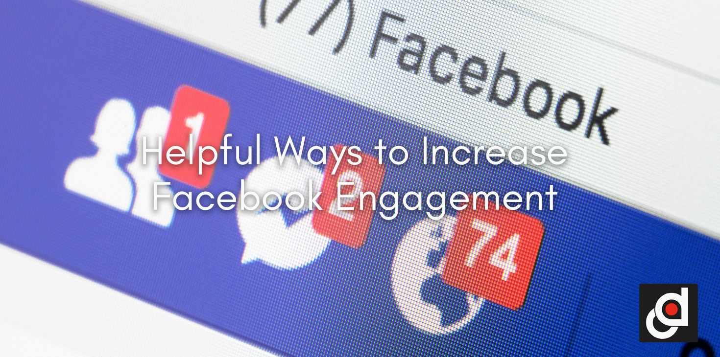 Helpful Ways to Increase Facebook Engagement