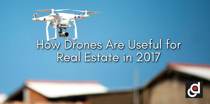 How Drones Are Useful for Real Estate in 2017
