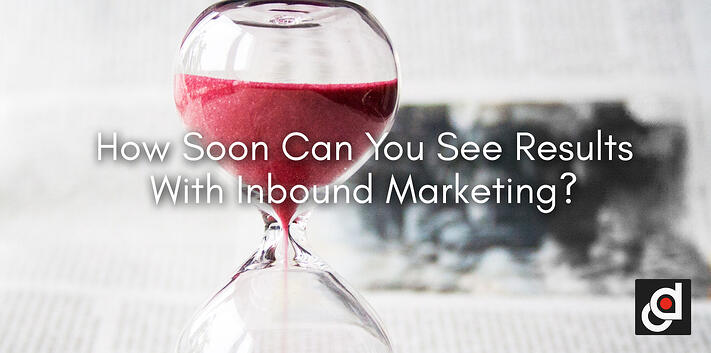 How Soon Can You See Results With Inbound Marketing?