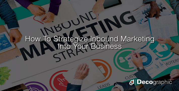 How To Strategize Inbound Marketing Into Your Business
