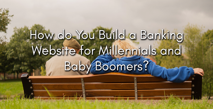 How do You Build a Banking Website for Millennials and Baby Boomers?