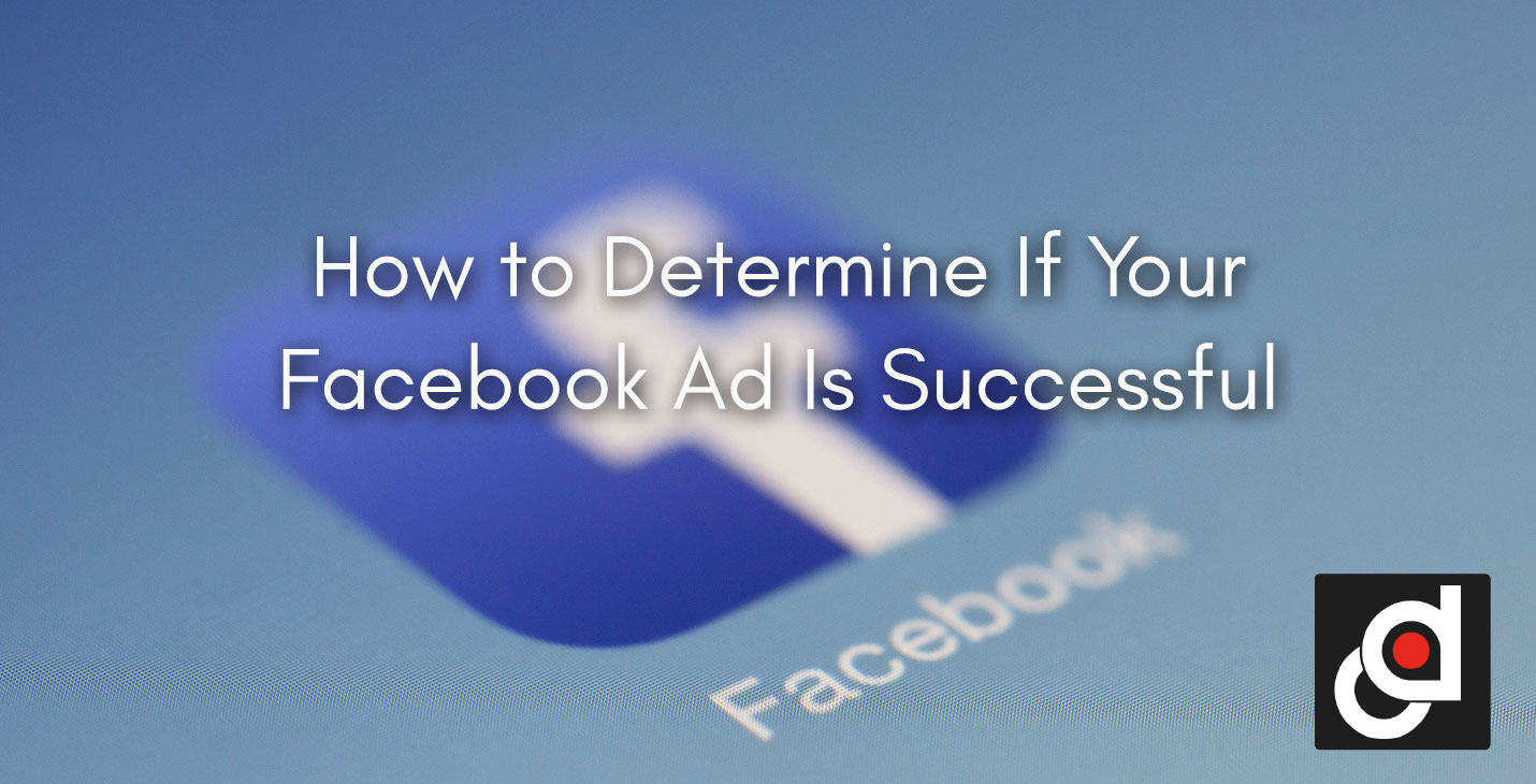 How-to-Determine-If-Your-Facebook-Ad-Is-Successful.png