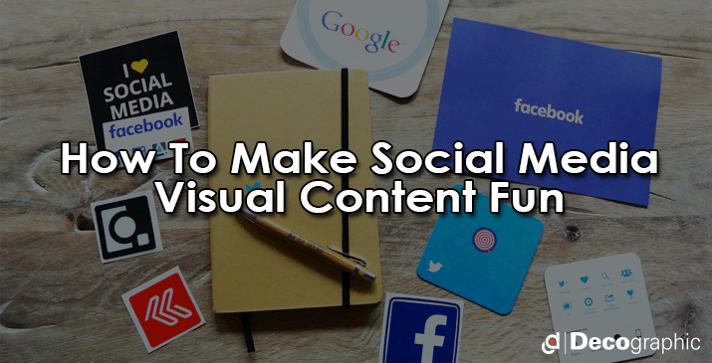 How To Make Social Media Visual Content Fun