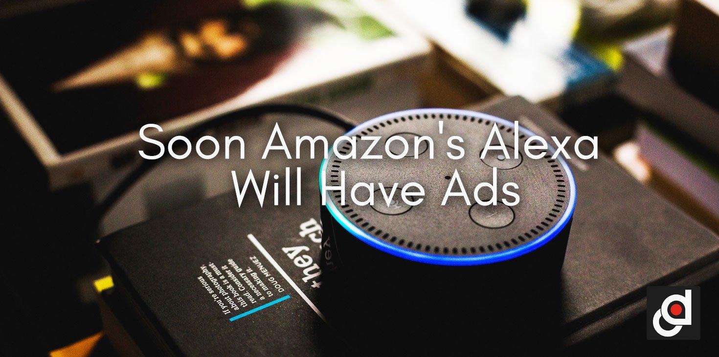 Soon Amazon's Alexa Will Have Ads
