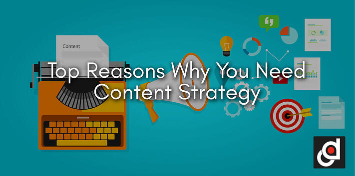 Top Reasons Why You Need Content Strategy