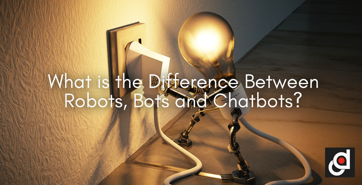 What is the Difference Between Robots, Bots and Chatbots?