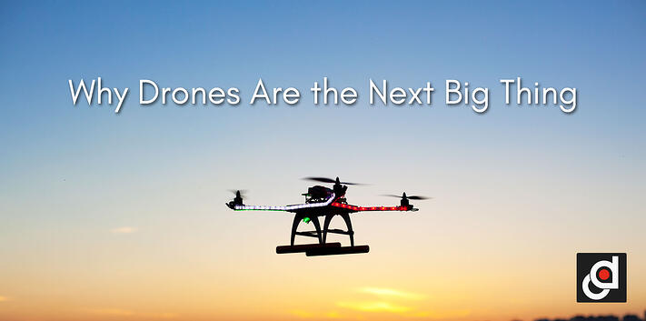 Why Drones are the Next Big Thing