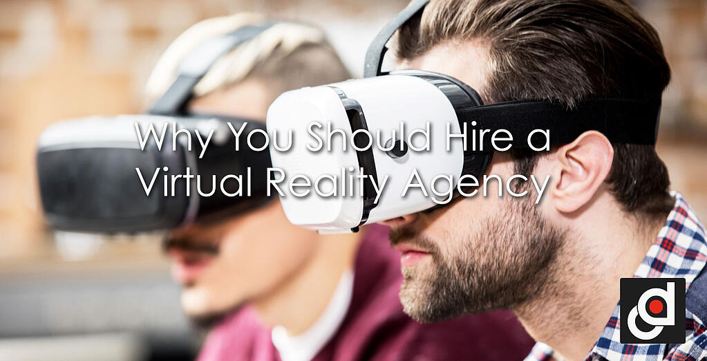 Why You Should Hire a Virtual Reality Agency
