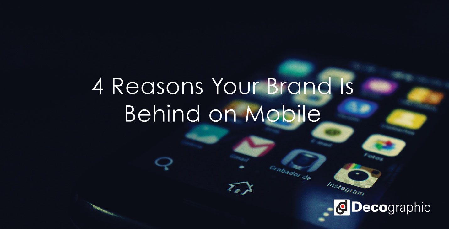 4-Reasons-Your-Brand-Is-Behind-on-Mobile.jpg
