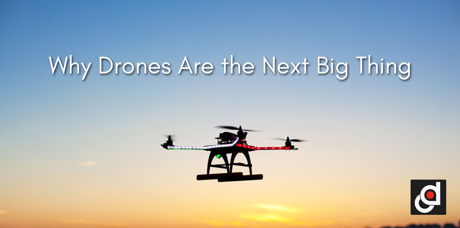 Why-Drones-are-the-Next-Big-Thing.jpg