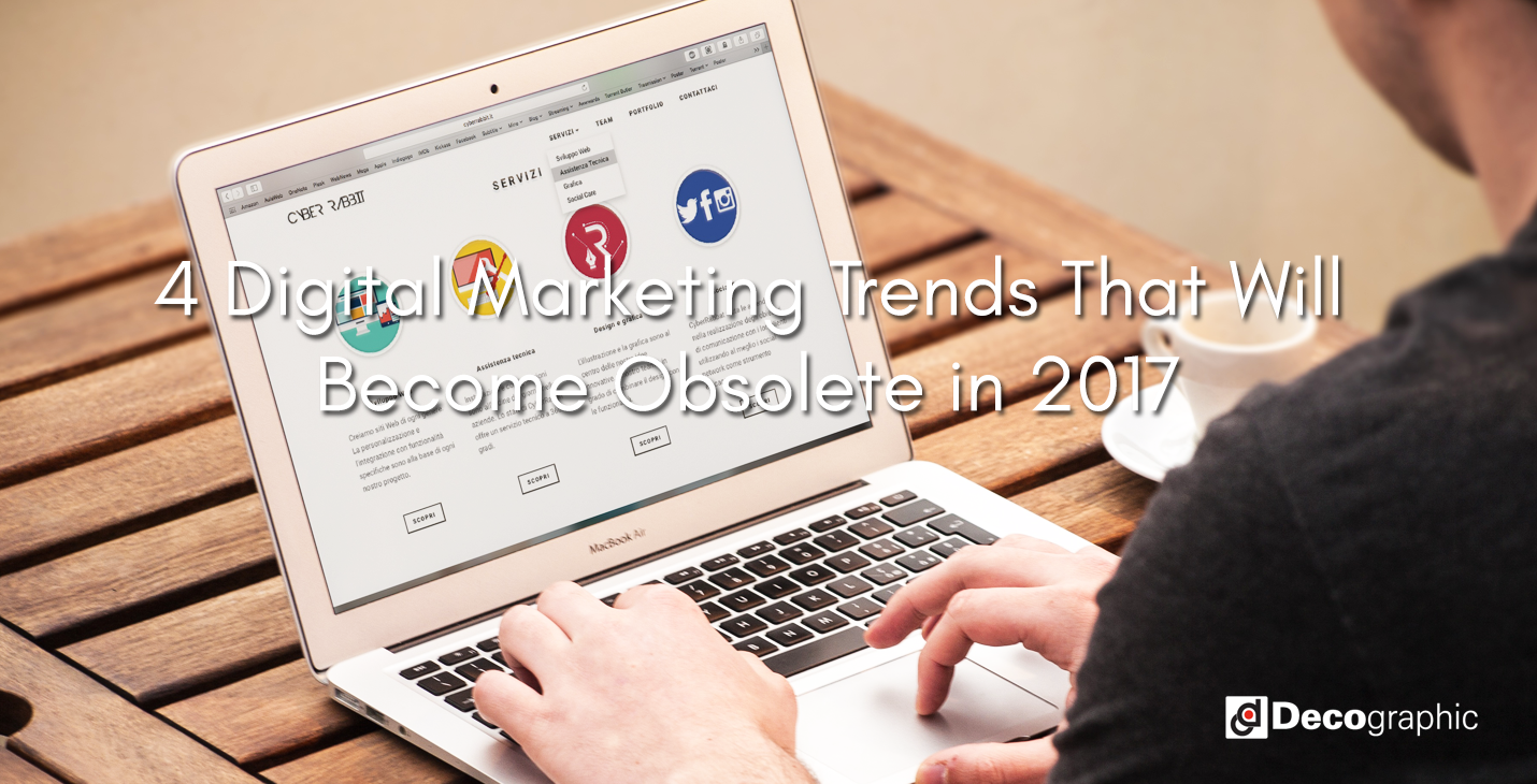 4 Digital Marketing Trends That Will Become Obsolete in 2017